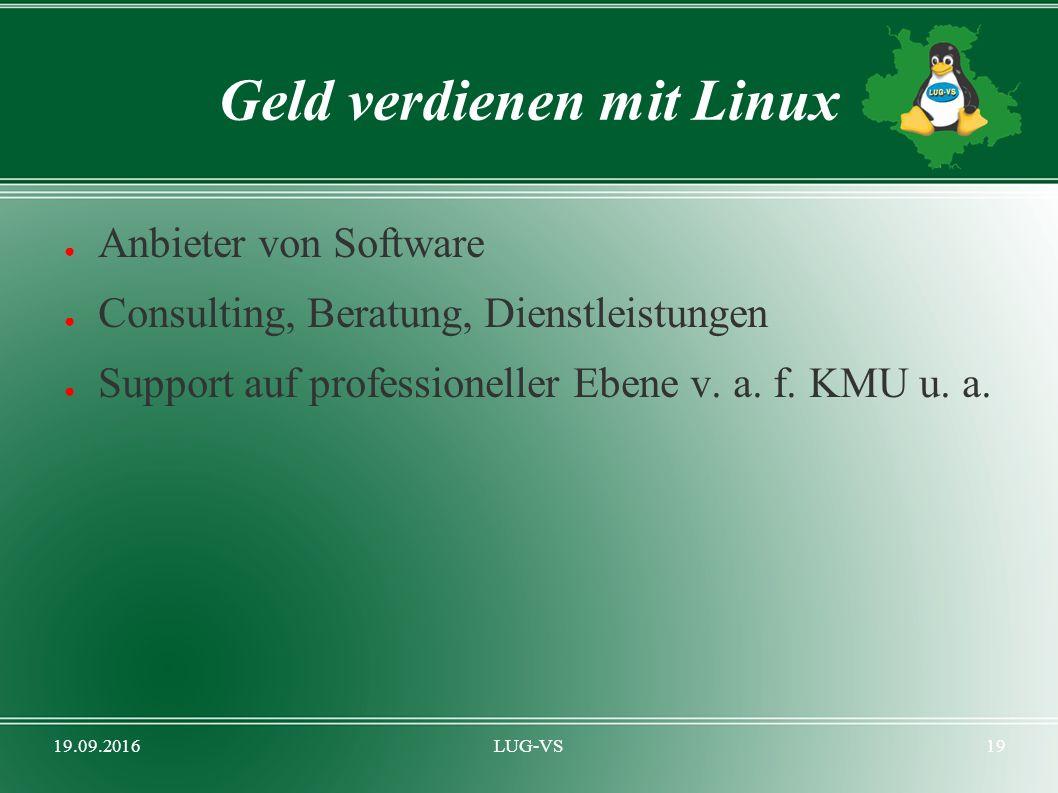 19.09.2016LUG-VS19 Geld verdienen mit Linux ● Anbieter von Software ● Consulting, Beratung, Dienstleistungen ● Support auf professioneller Ebene v. a.
