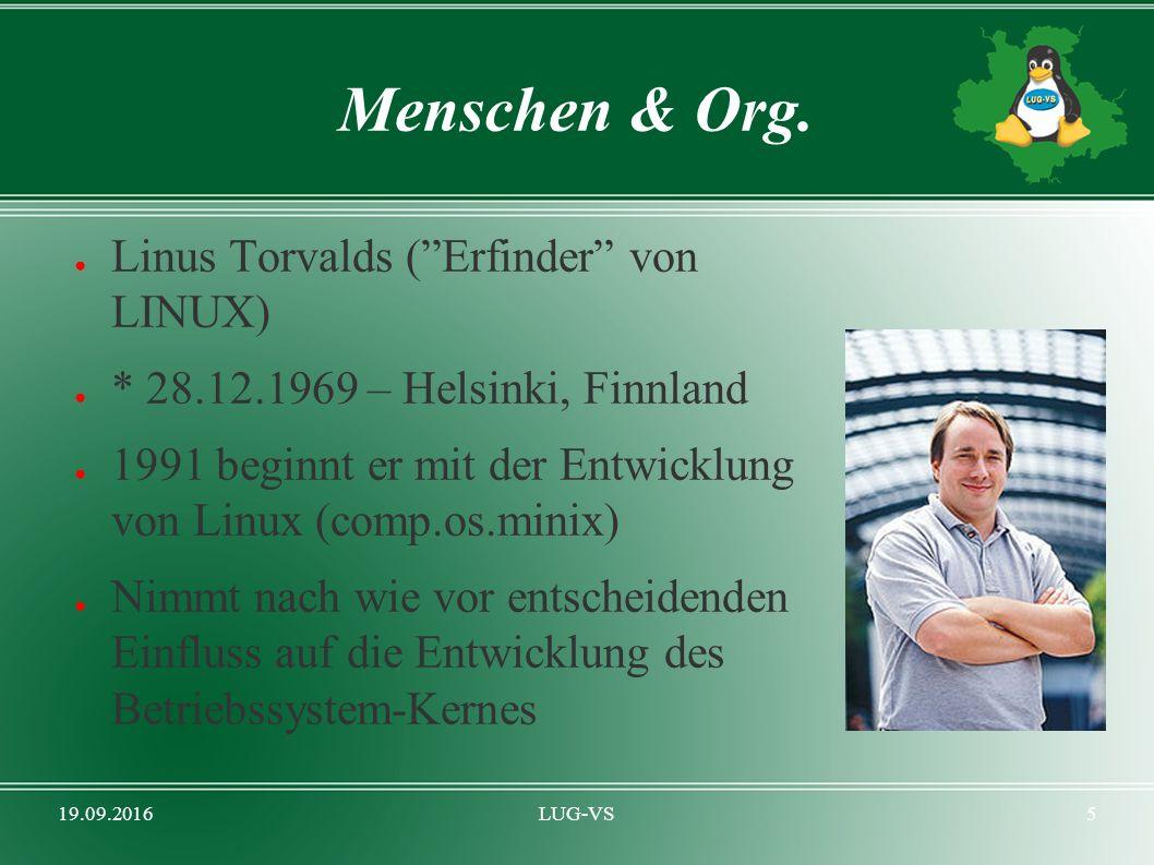 """19.09.2016LUG-VS5 Menschen & Org. ● Linus Torvalds (""""Erfinder"""" von LINUX) ● * 28.12.1969 – Helsinki, Finnland ● 1991 beginnt er mit der Entwicklung vo"""