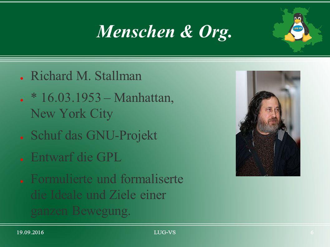 19.09.2016LUG-VS6 Menschen & Org. ● Richard M. Stallman ● * 16.03.1953 – Manhattan, New York City ● Schuf das GNU-Projekt ● Entwarf die GPL ● Formulie