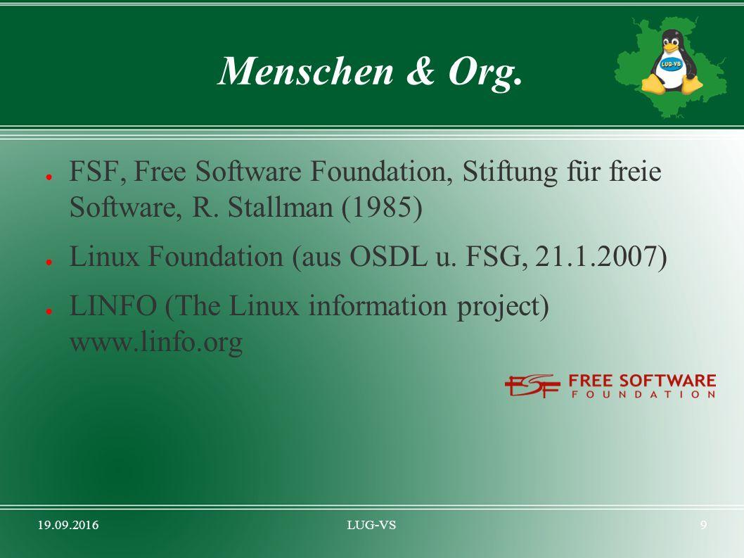 19.09.2016LUG-VS9 Menschen & Org. ● FSF, Free Software Foundation, Stiftung für freie Software, R. Stallman (1985) ● Linux Foundation (aus OSDL u. FSG