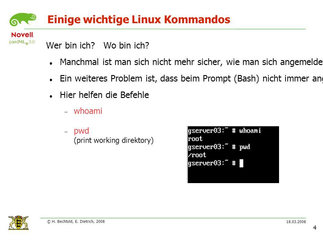 18.03.2008 © H. Bechtold, E. Dietrich, 2008 4 Einige wichtige Linux Kommandos Wer bin ich.
