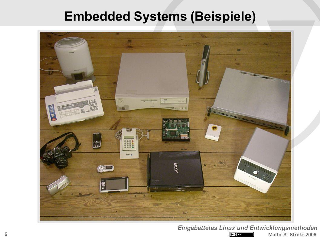 Eingebettetes Linux und Entwicklungsmethoden Malte S. Stretz 2008 6 Embedded Systems (Beispiele)