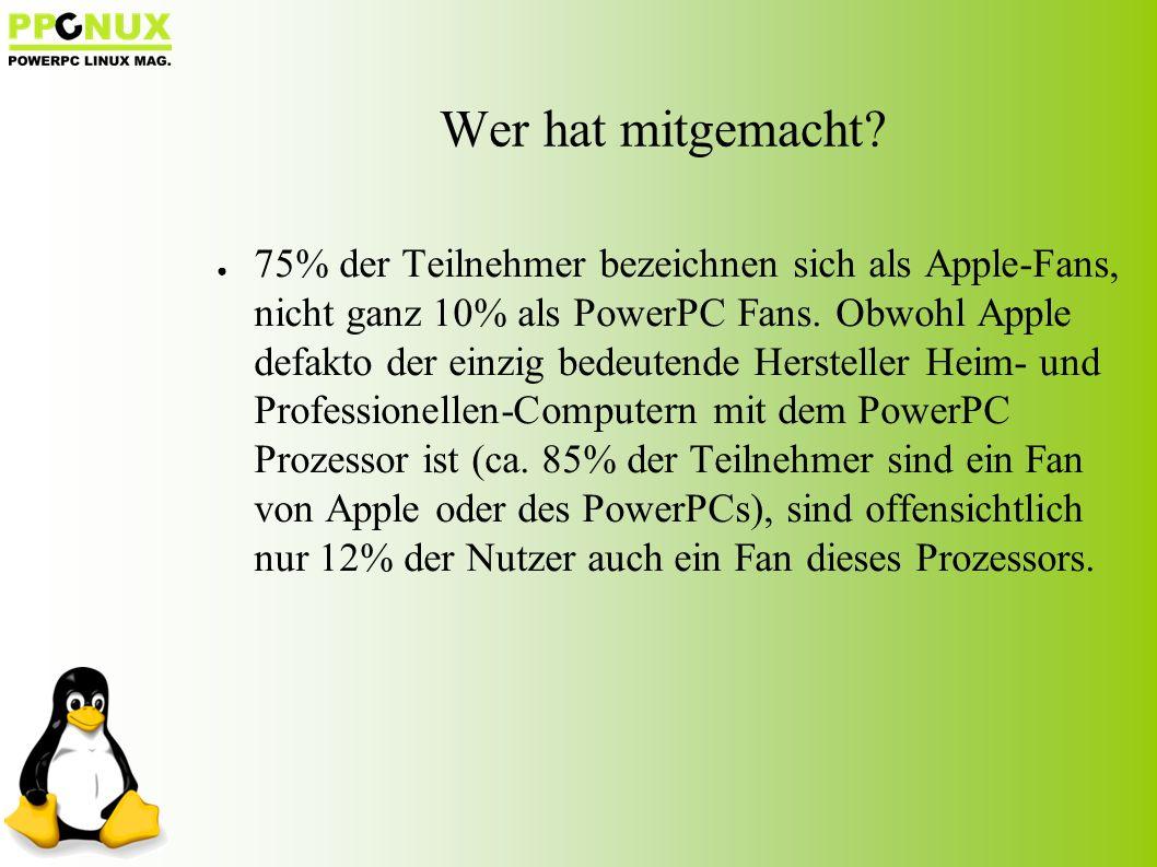 ● 75% der Teilnehmer bezeichnen sich als Apple-Fans, nicht ganz 10% als PowerPC Fans.