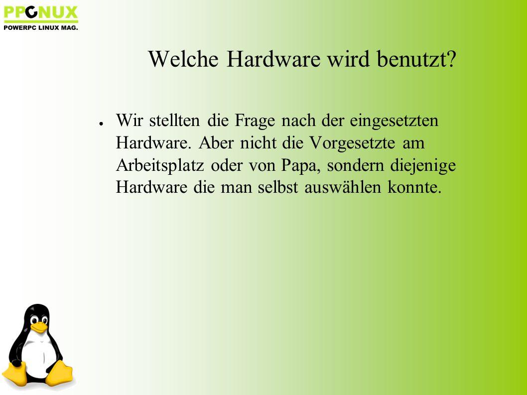 ● Wir stellten die Frage nach der eingesetzten Hardware.