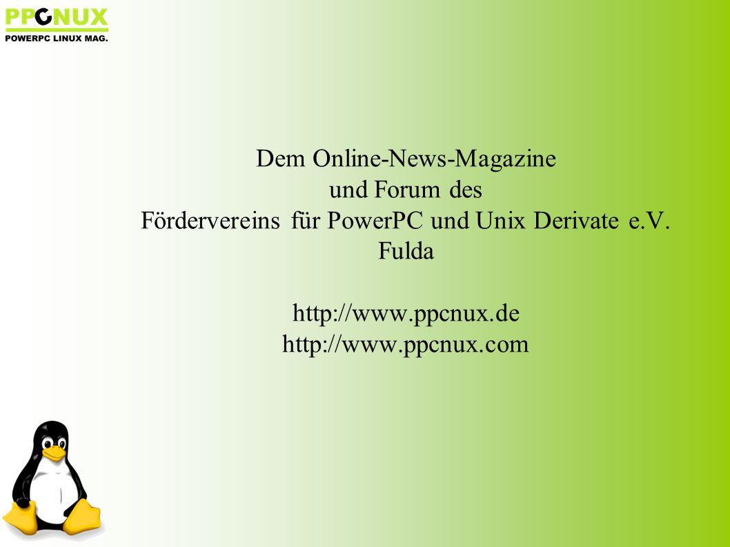 Dem Online-News-Magazine und Forum des Fördervereins für PowerPC und Unix Derivate e.V.