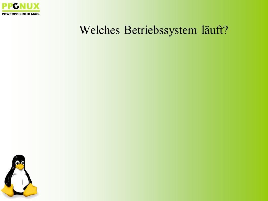 Welches Betriebssystem läuft?