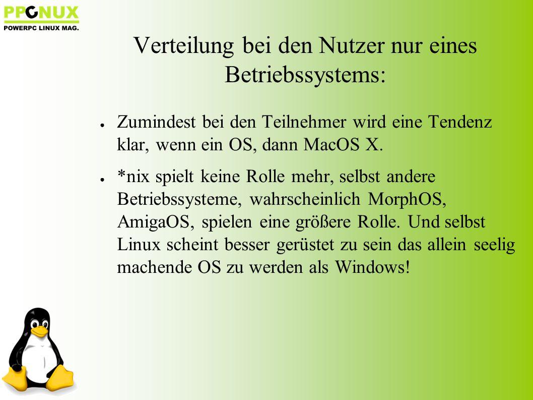● Zumindest bei den Teilnehmer wird eine Tendenz klar, wenn ein OS, dann MacOS X.