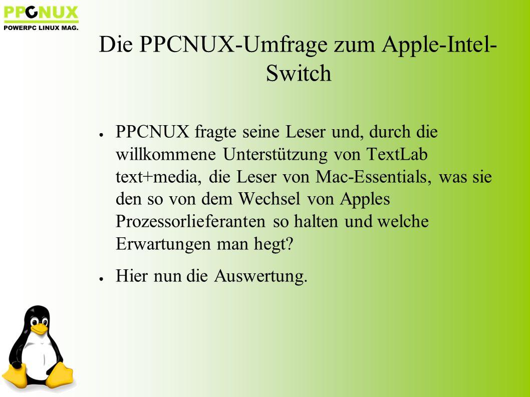 ● PPCNUX fragte seine Leser und, durch die willkommene Unterstützung von TextLab text+media, die Leser von Mac-Essentials, was sie den so von dem Wechsel von Apples Prozessorlieferanten so halten und welche Erwartungen man hegt.