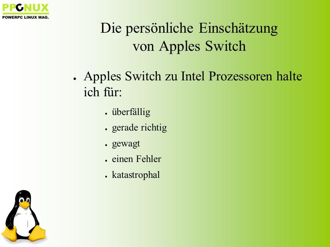 ● Apples Switch zu Intel Prozessoren halte ich für: ● überfällig ● gerade richtig ● gewagt ● einen Fehler ● katastrophal