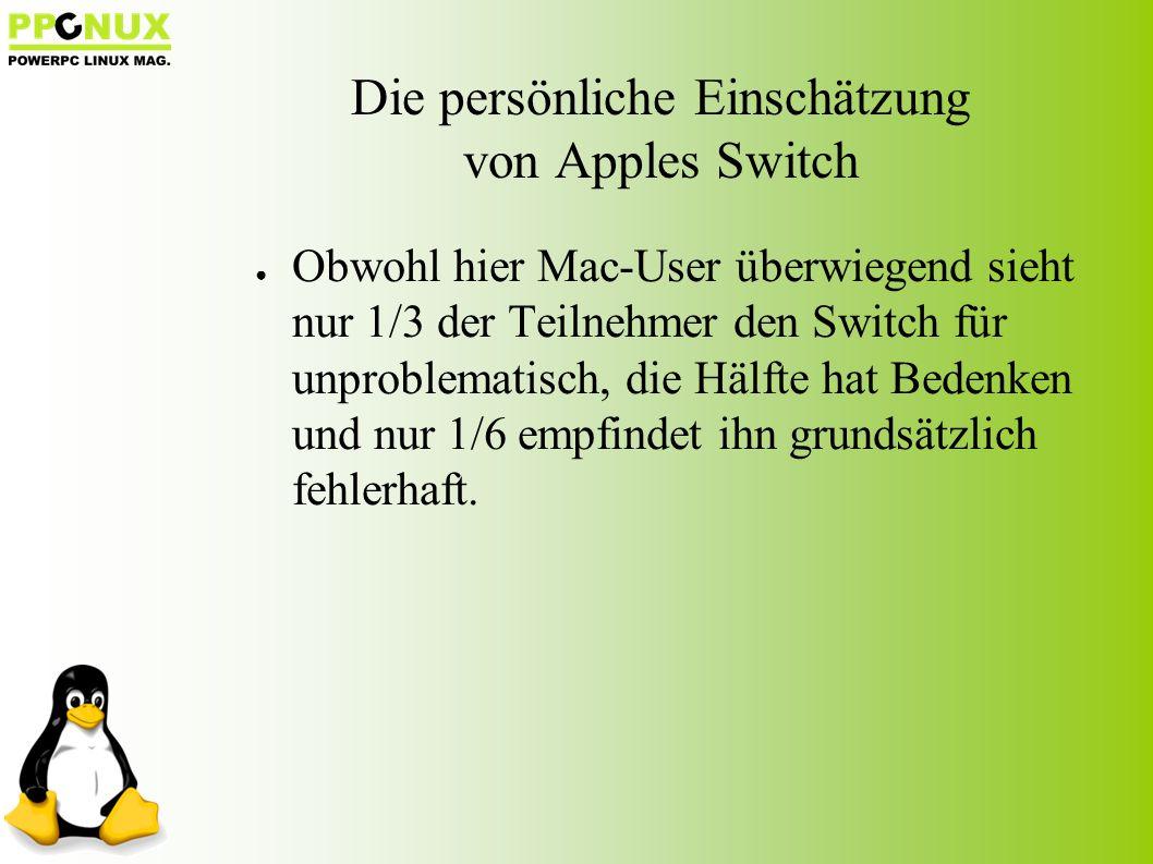Die persönliche Einschätzung von Apples Switch ● Obwohl hier Mac-User überwiegend sieht nur 1/3 der Teilnehmer den Switch für unproblematisch, die Hälfte hat Bedenken und nur 1/6 empfindet ihn grundsätzlich fehlerhaft.