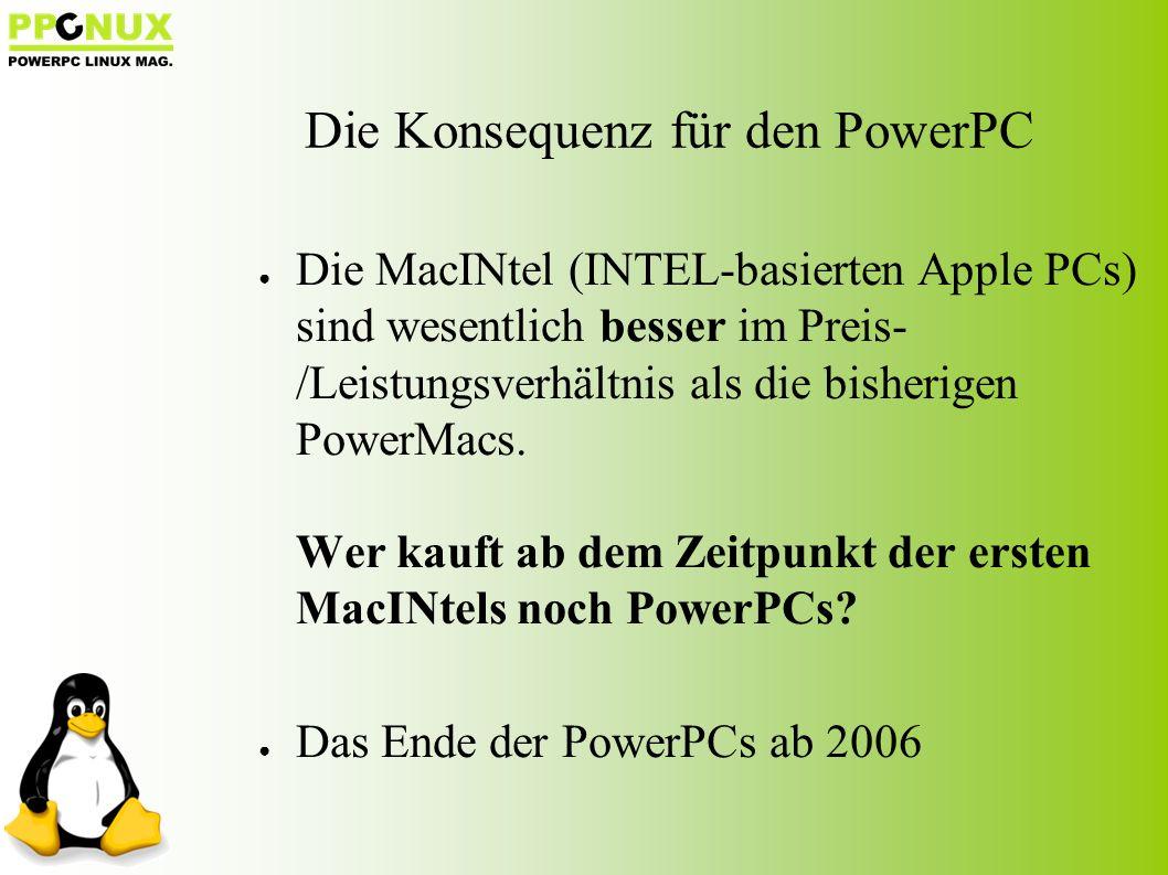 Die Konsequenz für den PowerPC ● Die MacINtel (INTEL-basierten Apple PCs) sind wesentlich besser im Preis- /Leistungsverhältnis als die bisherigen PowerMacs.