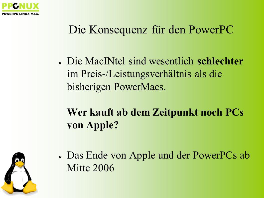 Die Konsequenz für den PowerPC ● Die MacINtel sind wesentlich schlechter im Preis-/Leistungsverhältnis als die bisherigen PowerMacs.