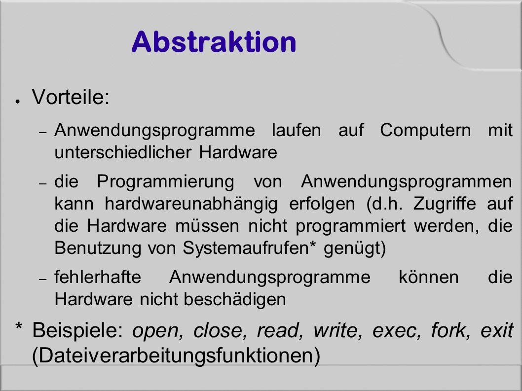 Abstraktion ● Vorteile: – Anwendungsprogramme laufen auf Computern mit unterschiedlicher Hardware – die Programmierung von Anwendungsprogrammen kann h