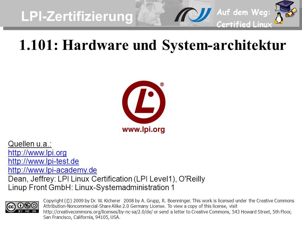 Auf dem Weg: Certified Linux 1.101: Hardware und System-architektur LPI-Zertifizierung Copyright (©) 2009 by Dr. W. Kicherer 2008 by A. Grupp, R. Boen