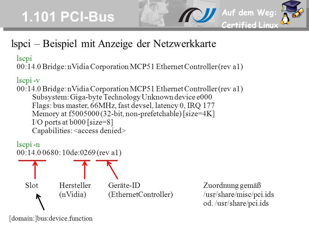 Auf dem Weg: Certified Linux 1.101 PCI-Bus lspci – Beispiel mit Anzeige der Netzwerkkarte lscpi 00:14.0 Bridge: nVidia Corporation MCP51 Ethernet Cont