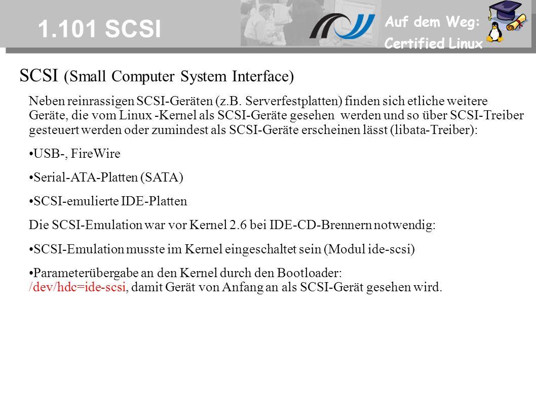 Auf dem Weg: Certified Linux 1.101 SCSI SCSI (Small Computer System Interface) Neben reinrassigen SCSI-Geräten (z.B.