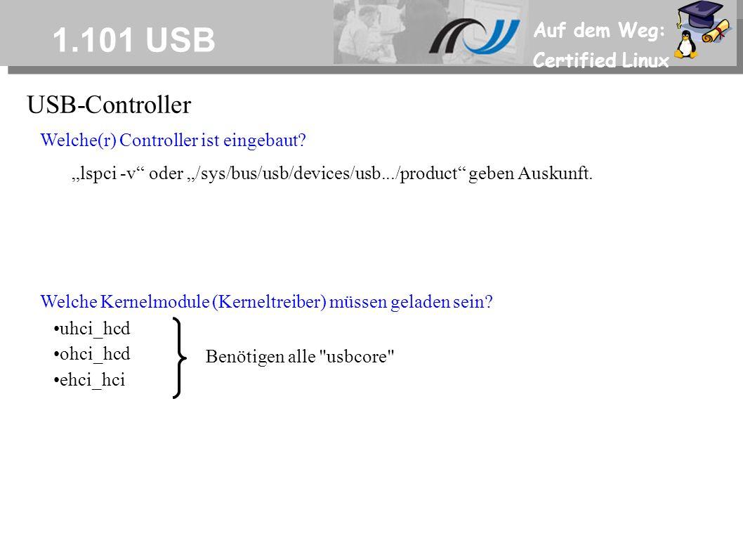 "Auf dem Weg: Certified Linux 1.101 USB USB-Controller Welche(r) Controller ist eingebaut? ""lspci -v"" oder ""/sys/bus/usb/devices/usb.../product"" geben"