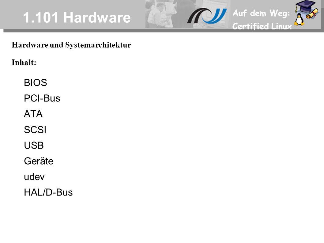 Auf dem Weg: Certified Linux 1.101 Hardware Hardware und Systemarchitektur Inhalt: BIOS PCI-Bus ATA SCSI USB Geräte udev HAL/D-Bus