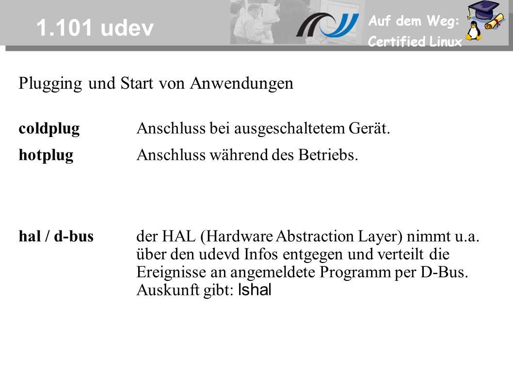 Auf dem Weg: Certified Linux 1.101 udev Plugging und Start von Anwendungen coldplugAnschluss bei ausgeschaltetem Gerät. hotplugAnschluss während des B