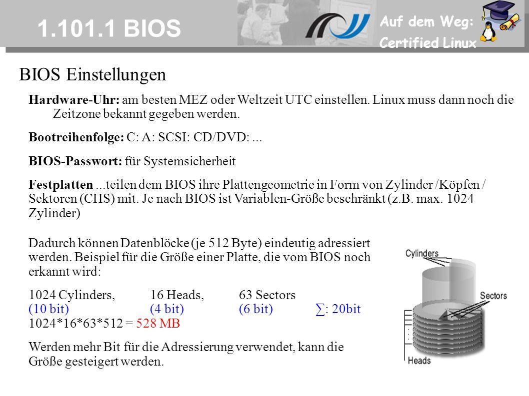 Auf dem Weg: Certified Linux 1.101.1 BIOS Hardware-Uhr: am besten MEZ oder Weltzeit UTC einstellen. Linux muss dann noch die Zeitzone bekannt gegeben