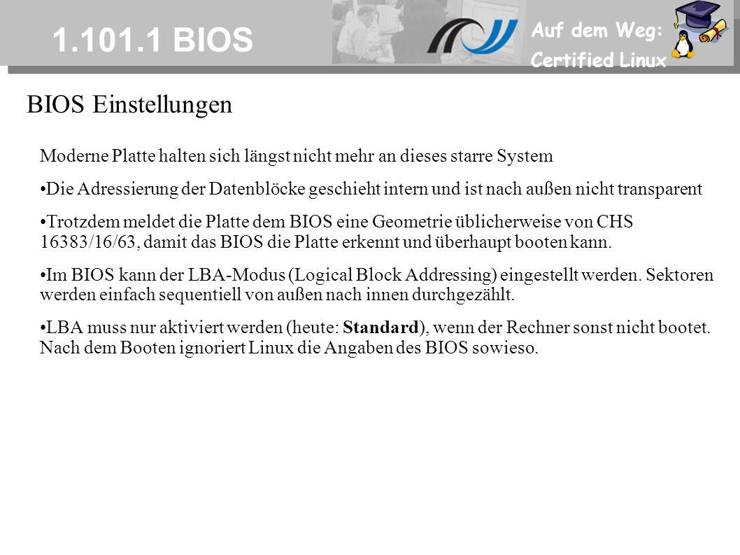 Auf dem Weg: Certified Linux 1.101.1 BIOS Moderne Platte halten sich längst nicht mehr an dieses starre System Die Adressierung der Datenblöcke geschi