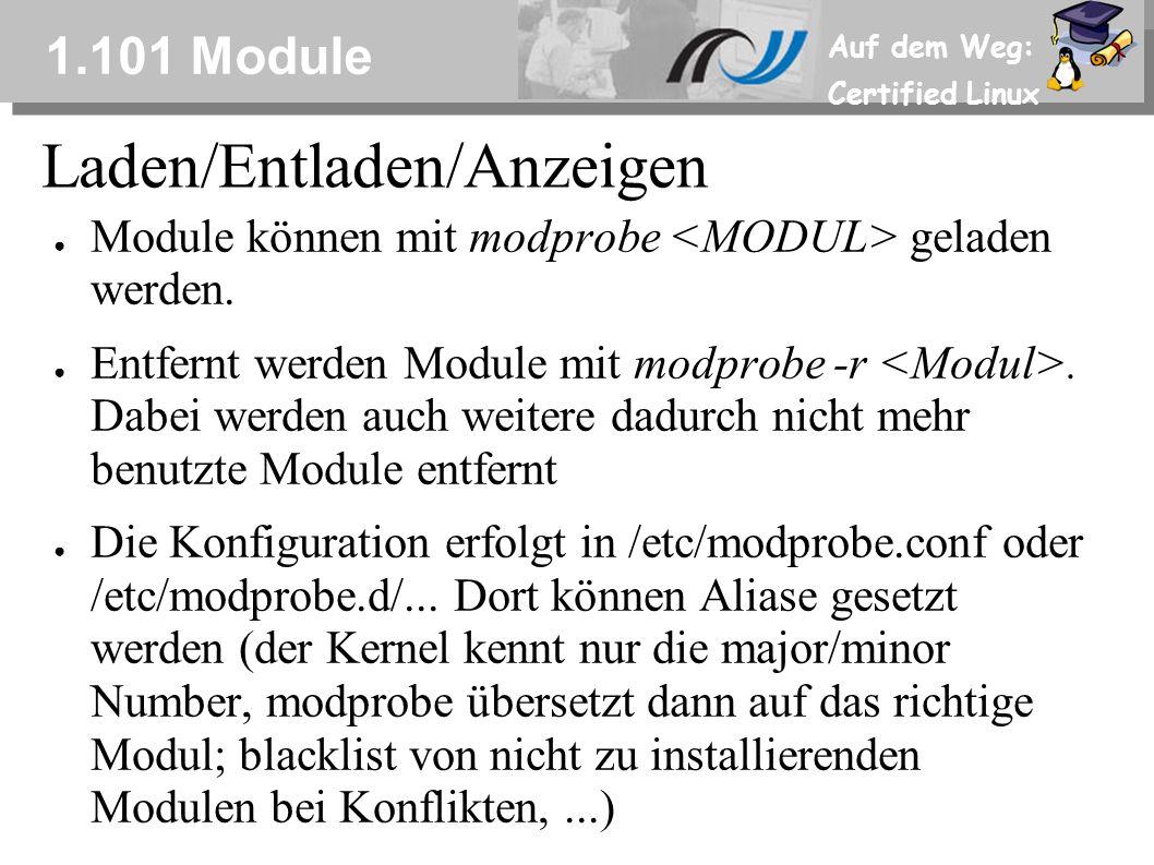 Auf dem Weg: Certified Linux 1.101 Module ● Module können mit modprobe geladen werden. ● Entfernt werden Module mit modprobe -r. Dabei werden auch wei