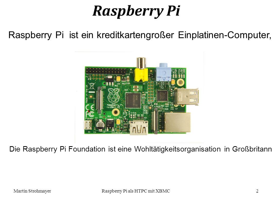 Martin StrohmayerRaspberry Pi als HTPC mit XBMC 2 Raspberry Pi Raspberry Pi ist ein kreditkartengroßer Einplatinen-Computer, der von der Raspberry Pi Foundation entwickelt wurde.