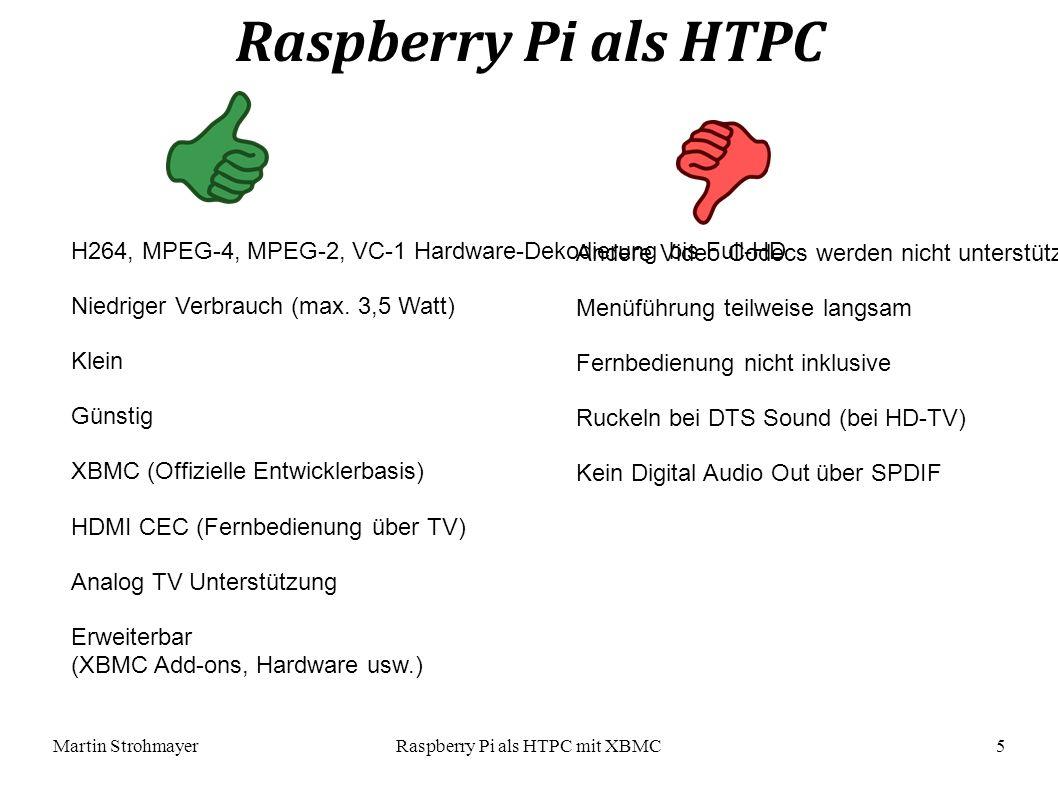 Martin StrohmayerRaspberry Pi als HTPC mit XBMC 5 Raspberry Pi als HTPC H264, MPEG-4, MPEG-2, VC-1 Hardware-Dekodierung bis Full-HD Niedriger Verbrauch (max.