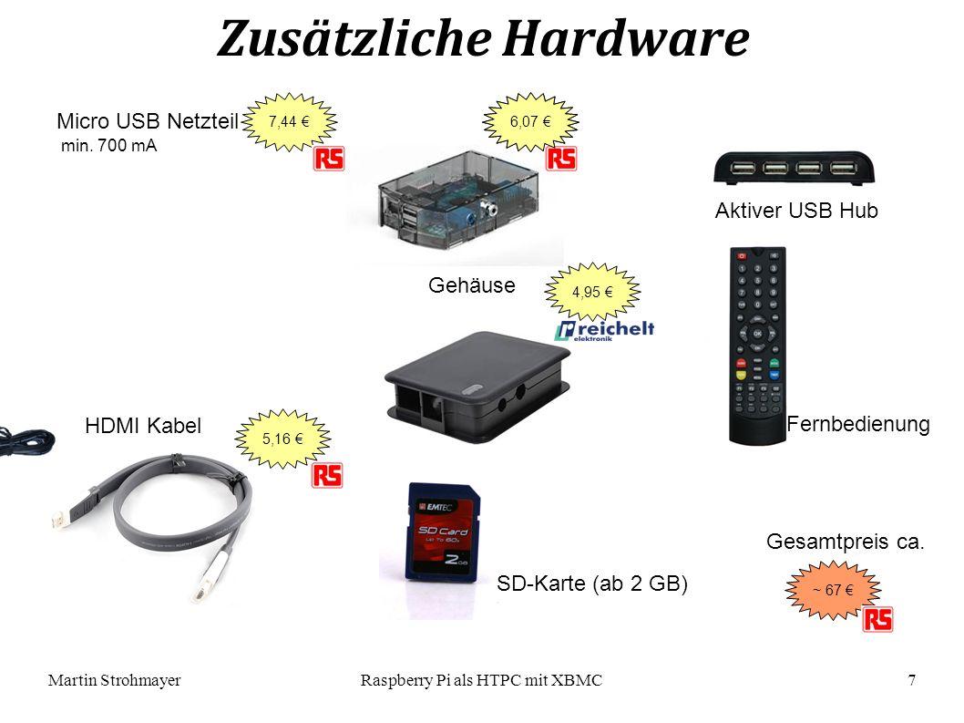 Martin StrohmayerRaspberry Pi als HTPC mit XBMC 7 Zusätzliche Hardware 6,07 €7,44 € 5,16 € ~ 67 € Micro USB Netzteil HDMI Kabel SD-Karte (ab 2 GB) Gehäuse Aktiver USB Hub Fernbedienung Gesamtpreis ca.