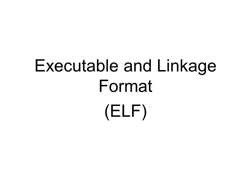 Executable and Linkage Format (ELF)