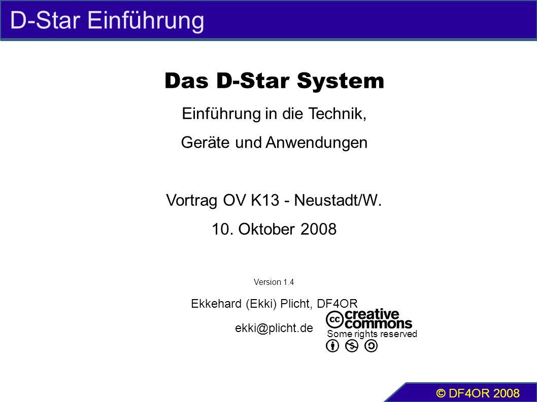 D-Star Einführung Das D-Star System Einführung in die Technik, Geräte und Anwendungen Vortrag OV K13 - Neustadt/W. 10. Oktober 2008 Version 1.4 Ekkeha