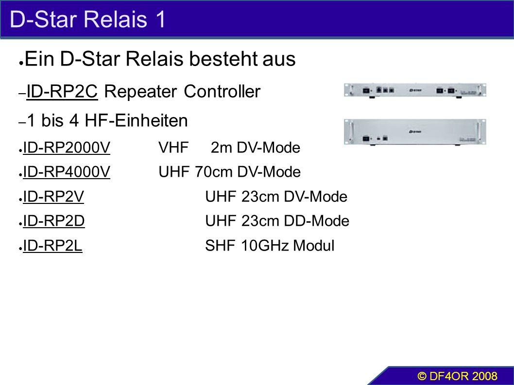 D-Star Relais 1 ● Ein D-Star Relais besteht aus – ID-RP2C Repeater Controller – 1 bis 4 HF-Einheiten ● ID-RP2000VVHF 2m DV-Mode ● ID-RP4000VUHF 70cm DV-Mode ● ID-RP2VUHF 23cm DV-Mode ● ID-RP2DUHF 23cm DD-Mode ● ID-RP2LSHF 10GHz Modul © DF4OR 2008