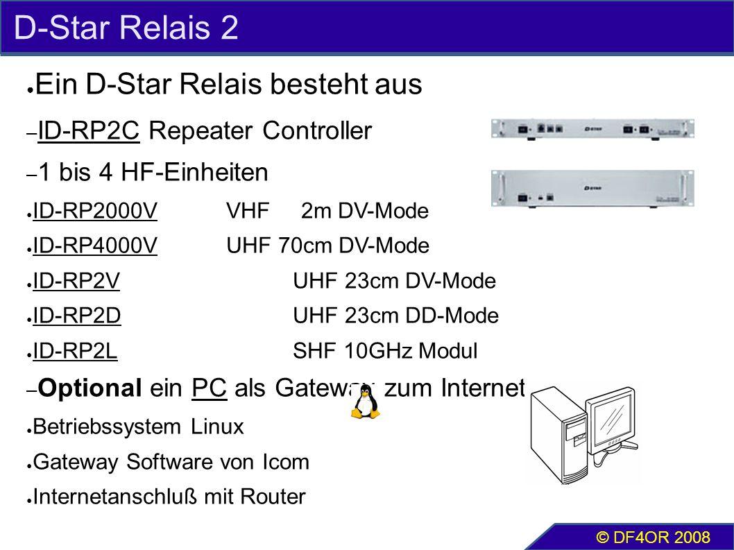D-Star Relais 2 ● Ein D-Star Relais besteht aus – ID-RP2C Repeater Controller – 1 bis 4 HF-Einheiten ● ID-RP2000VVHF 2m DV-Mode ● ID-RP4000VUHF 70cm DV-Mode ● ID-RP2VUHF 23cm DV-Mode ● ID-RP2DUHF 23cm DD-Mode ● ID-RP2LSHF 10GHz Modul – Optional ein PC als Gateway zum Internet ● Betriebssystem Linux ● Gateway Software von Icom ● Internetanschluß mit Router © DF4OR 2008