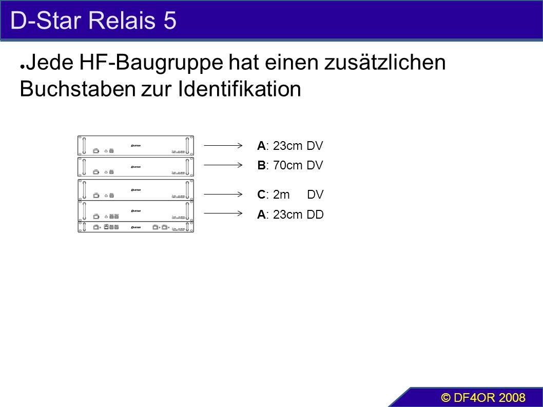 D-Star Relais 5 ● Jede HF-Baugruppe hat einen zusätzlichen Buchstaben zur Identifikation © DF4OR 2008 A: 23cm DV B: 70cm DV C: 2m DV A: 23cm DD