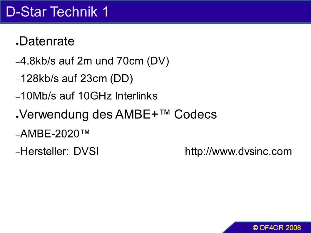 D-Star Technik 1 ● Datenrate – 4.8kb/s auf 2m und 70cm (DV) – 128kb/s auf 23cm (DD) – 10Mb/s auf 10GHz Interlinks ● Verwendung des AMBE+™ Codecs – AMBE-2020™ – Hersteller: DVSI http://www.dvsinc.com © DF4OR 2008