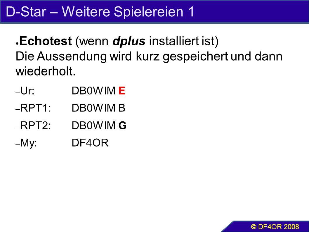 D-Star – Weitere Spielereien 1 ● Echotest (wenn dplus installiert ist) Die Aussendung wird kurz gespeichert und dann wiederholt. – Ur:DB0WIM E – RPT1:
