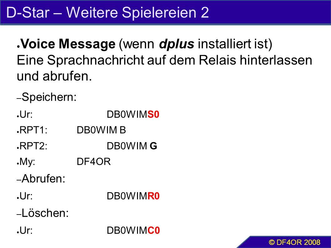 D-Star – Weitere Spielereien 2 ● Voice Message (wenn dplus installiert ist) Eine Sprachnachricht auf dem Relais hinterlassen und abrufen. – Speichern: