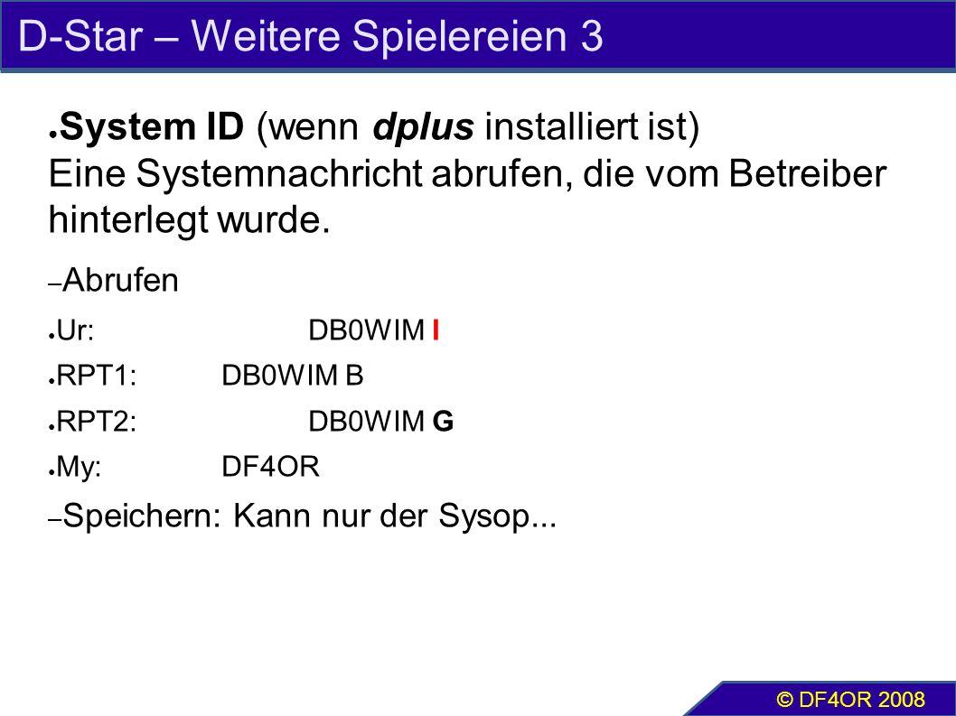 D-Star – Weitere Spielereien 3 ● System ID (wenn dplus installiert ist) Eine Systemnachricht abrufen, die vom Betreiber hinterlegt wurde.