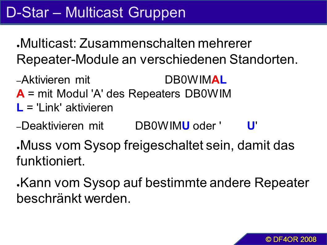 D-Star – Multicast Gruppen ● Multicast: Zusammenschalten mehrerer Repeater-Module an verschiedenen Standorten. – Aktivieren mitDB0WIMAL A = mit Modul