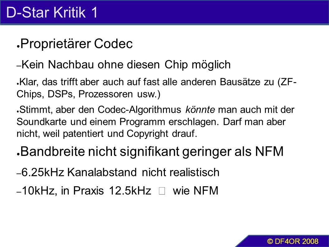 D-Star Kritik 1 ● Proprietärer Codec – Kein Nachbau ohne diesen Chip möglich ● Klar, das trifft aber auch auf fast alle anderen Bausätze zu (ZF- Chips