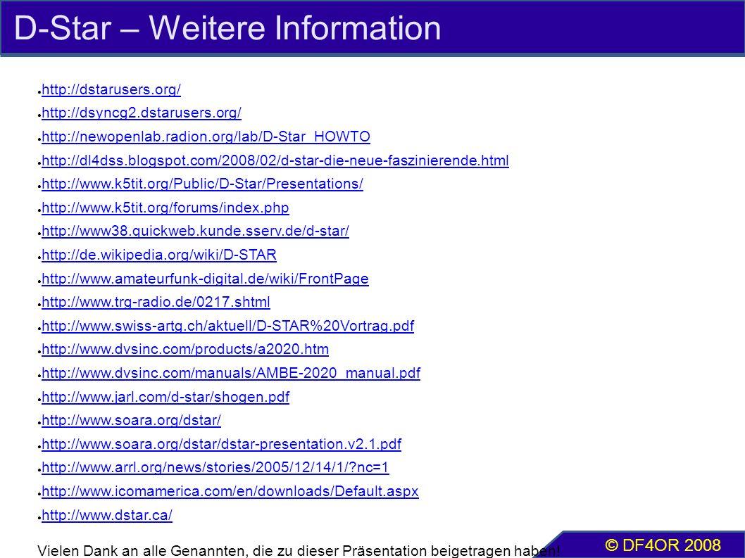 D-Star – Weitere Information ● http://dstarusers.org/ http://dstarusers.org/ ● http://dsyncg2.dstarusers.org/ http://dsyncg2.dstarusers.org/ ● http://