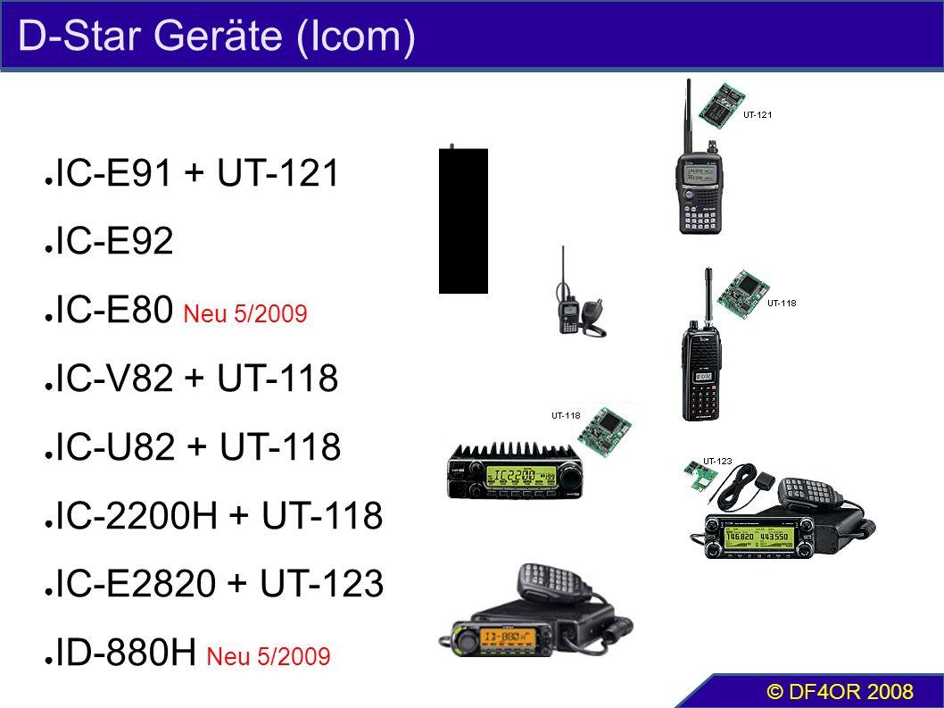 D-Star Geräte (Icom) ● IC-E91 + UT-121 ● IC-E92 ● IC-E80 Neu 5/2009 ● IC-V82 + UT-118 ● IC-U82 + UT-118 ● IC-2200H + UT-118 ● IC-E2820 + UT-123 ● ID-880H Neu 5/2009 © DF4OR 2008