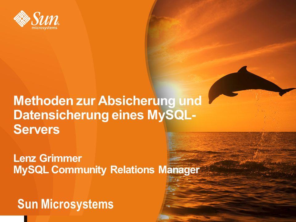 1 Sun Microsystems Methoden zur Absicherung und Datensicherung eines MySQL- Servers Lenz Grimmer MySQL Community Relations Manager