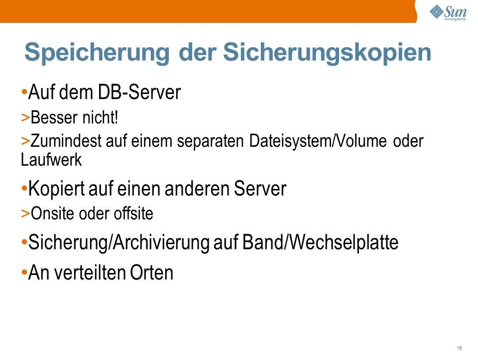 16 Speicherung der Sicherungskopien Auf dem DB-Server > Besser nicht.