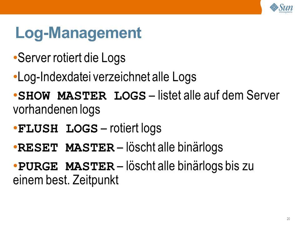 20 Log-Management Server rotiert die Logs Log-Indexdatei verzeichnet alle Logs SHOW MASTER LOGS – listet alle auf dem Server vorhandenen logs FLUSH LOGS – rotiert logs RESET MASTER – löscht alle binärlogs PURGE MASTER – löscht alle binärlogs bis zu einem best.