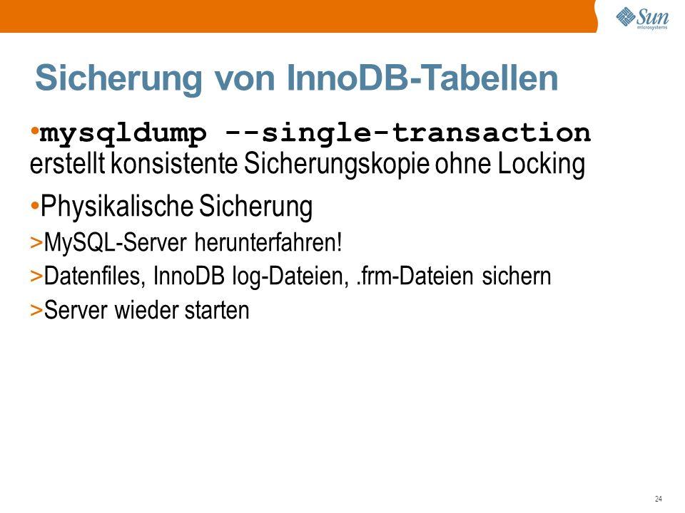 24 Sicherung von InnoDB-Tabellen mysqldump --single-transaction erstellt konsistente Sicherungskopie ohne Locking Physikalische Sicherung > MySQL-Server herunterfahren.