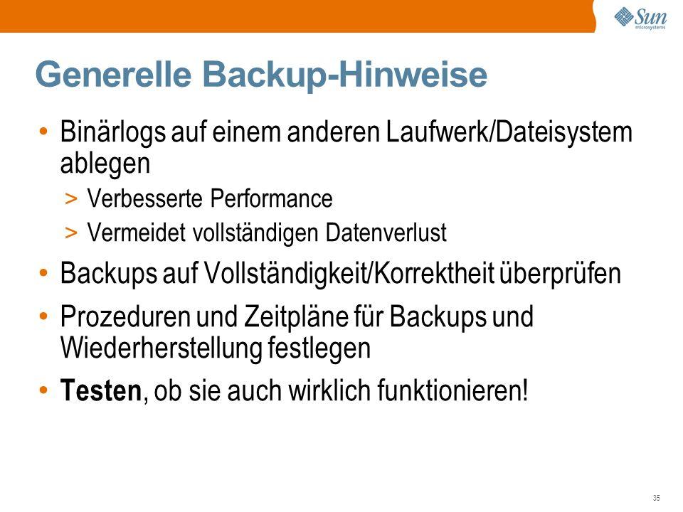 35 Generelle Backup-Hinweise Binärlogs auf einem anderen Laufwerk/Dateisystem ablegen > Verbesserte Performance > Vermeidet vollständigen Datenverlust Backups auf Vollständigkeit/Korrektheit überprüfen Prozeduren und Zeitpläne für Backups und Wiederherstellung festlegen Testen, ob sie auch wirklich funktionieren!