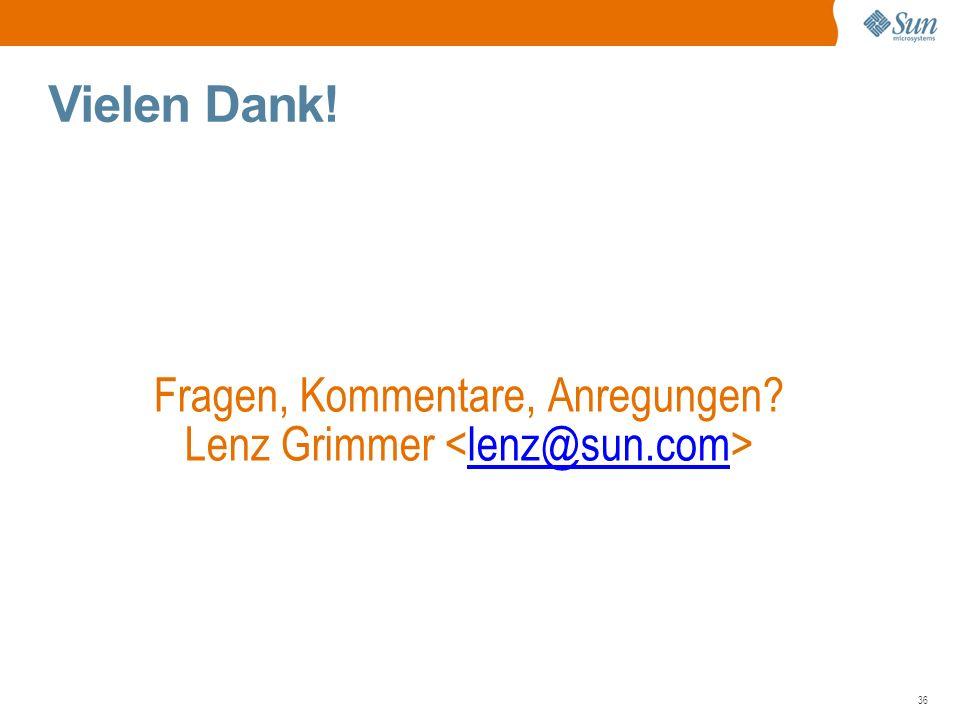 36 Vielen Dank! Fragen, Kommentare, Anregungen Lenz Grimmer lenz@sun.com