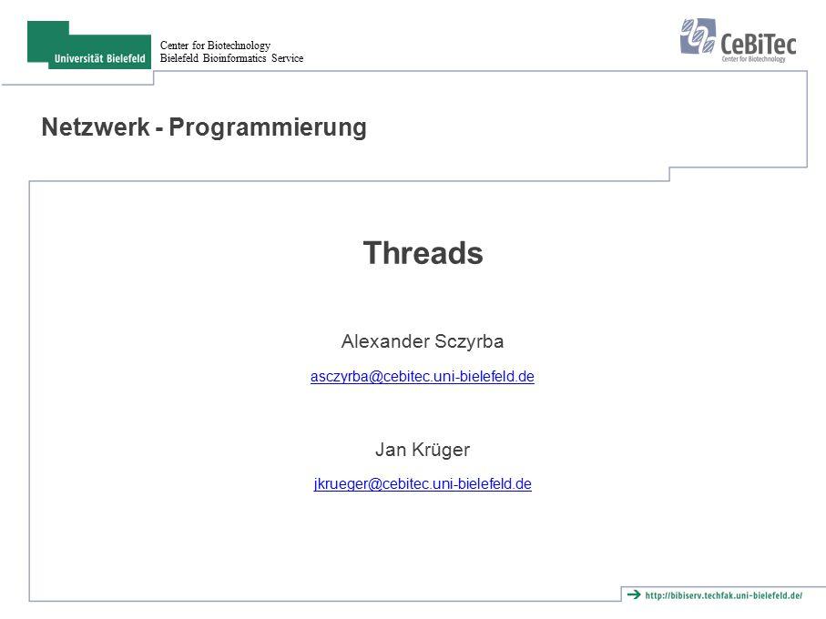 Center for Biotechnology Bielefeld Bioinformatics Service Netzwerk - Programmierung Threads Alexander Sczyrba asczyrba@cebitec.uni-bielefeld.de Jan Krüger jkrueger@cebitec.uni-bielefeld.de