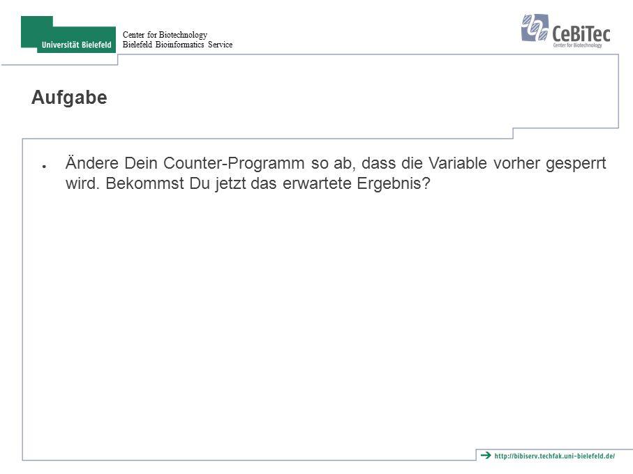 Center for Biotechnology Bielefeld Bioinformatics Service Aufgabe ● Ändere Dein Counter-Programm so ab, dass die Variable vorher gesperrt wird.